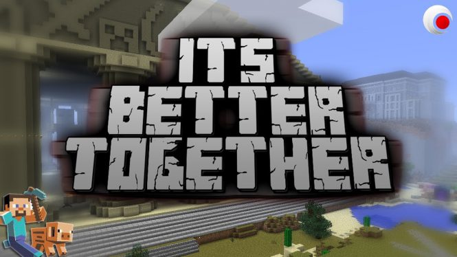 minecraft, better together